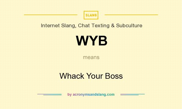 What does WYB mean? It stands for Whack Your Boss