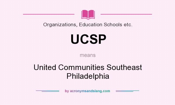 What does UCSP mean? It stands for United Communities Southeast Philadelphia