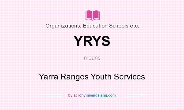 What does YRYS mean? It stands for Yarra Ranges Youth Services