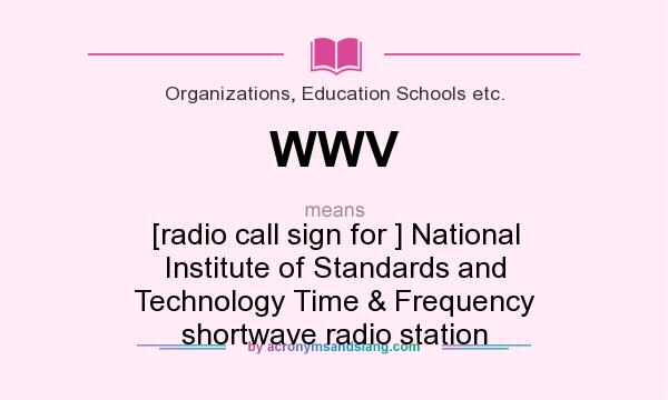 What does WWV mean? It stands for [radio call sign for ] National Institute of Standards and Technology Time & Frequency shortwave radio station