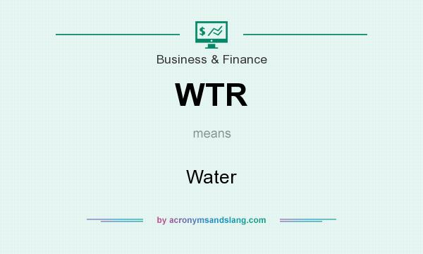 What does WTR mean? It stands for Water