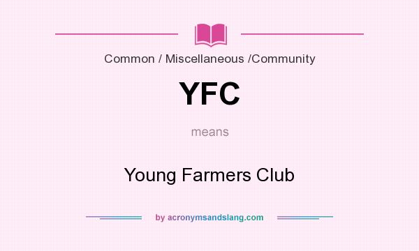 What does YFC mean? It stands for Young Farmers Club
