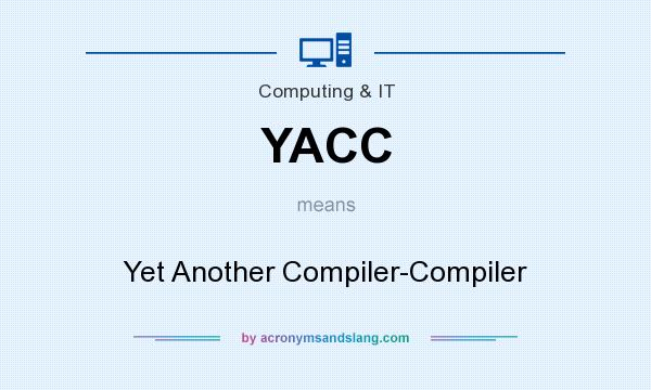 What does YACC mean? It stands for Yet Another Compiler-Compiler