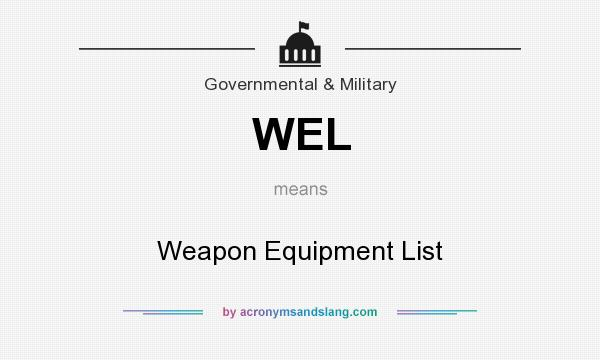 What does WEL mean? It stands for Weapon Equipment List