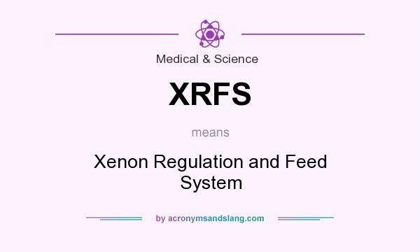 What does XRFS mean? It stands for Xenon Regulation and Feed System