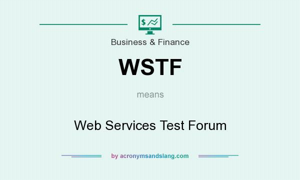 What does WSTF mean? It stands for Web Services Test Forum