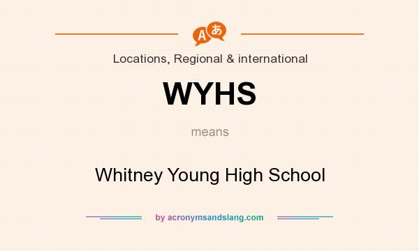 What does WYHS mean? It stands for Whitney Young High School