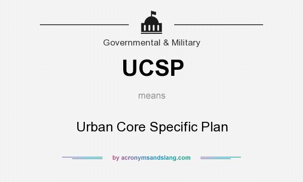 What does UCSP mean? It stands for Urban Core Specific Plan