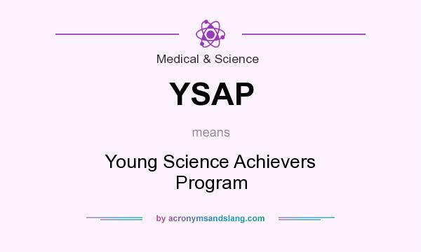 What does YSAP mean? It stands for Young Science Achievers Program