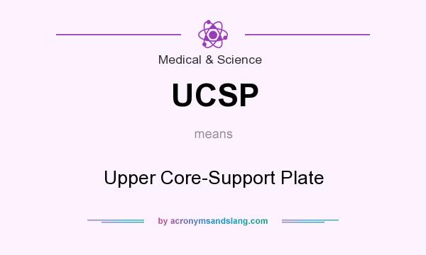 What does UCSP mean? It stands for Upper Core-Support Plate
