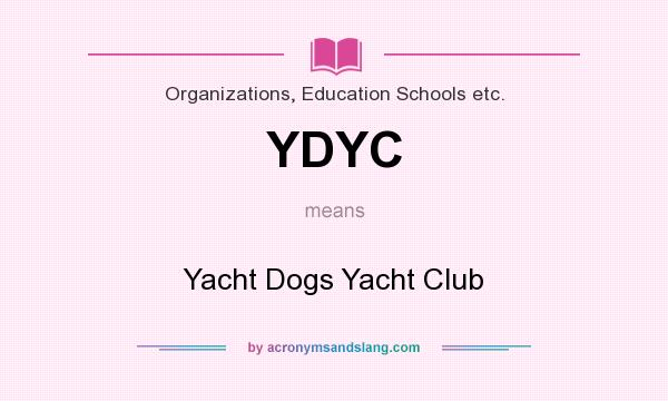 What does YDYC mean? It stands for Yacht Dogs Yacht Club