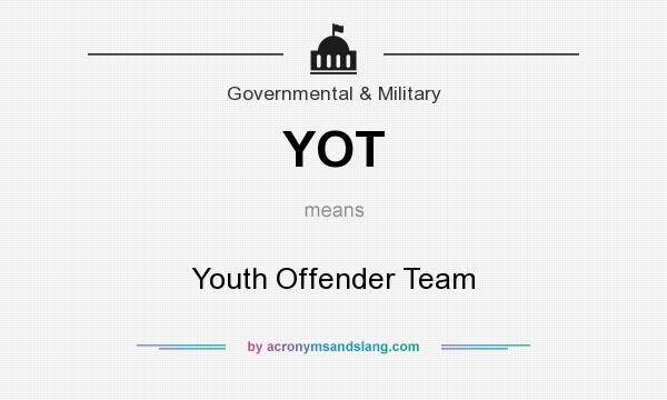 What does YOT mean? It stands for Youth Offender Team