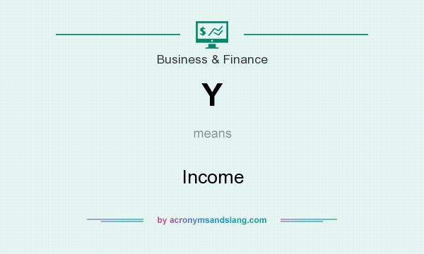 What does Y mean? It stands for Income