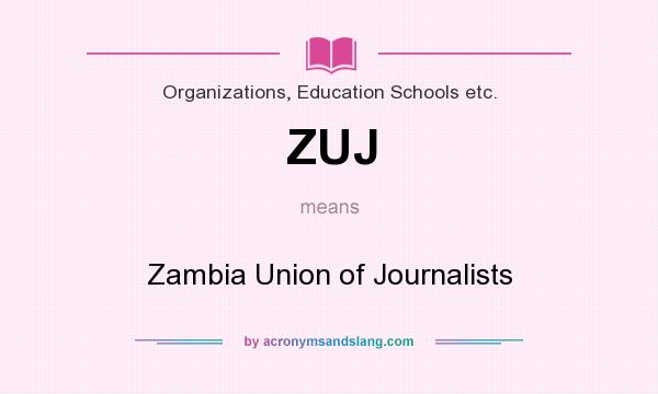 What does ZUJ mean? It stands for Zambia Union of Journalists