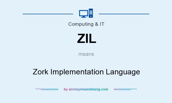 What does ZIL mean? It stands for Zork Implementation Language