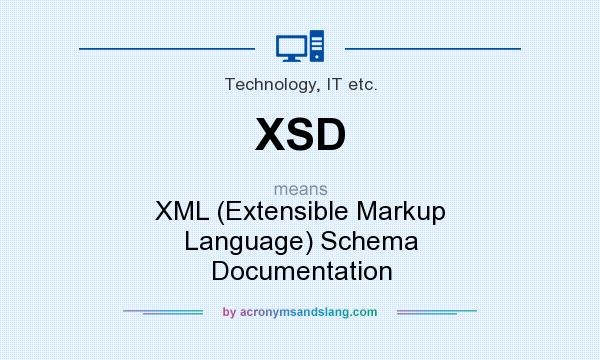 What does XSD mean? It stands for XML (Extensible Markup Language) Schema Documentation