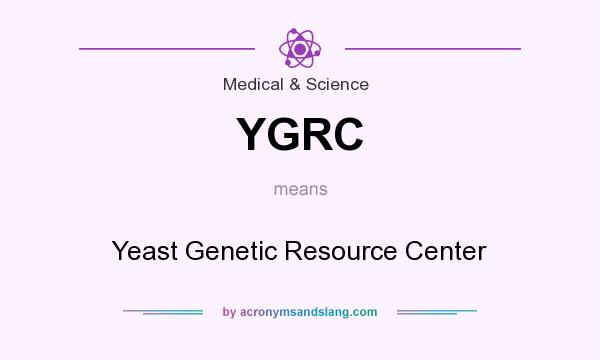 What does YGRC mean? It stands for Yeast Genetic Resource Center