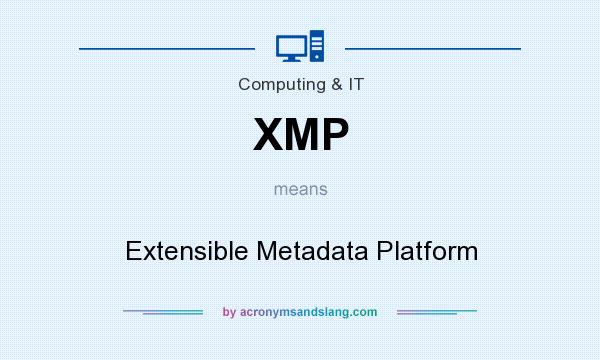 What does XMP mean? It stands for Extensible Metadata Platform