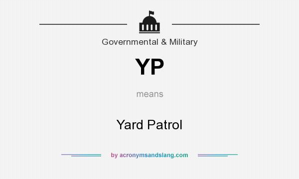 What does YP mean? It stands for Yard Patrol
