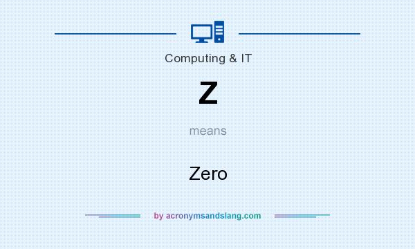 What does Z mean? It stands for Zero