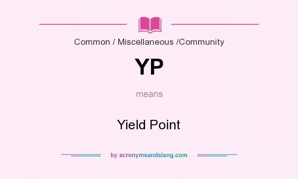 What does YP mean? It stands for Yield Point