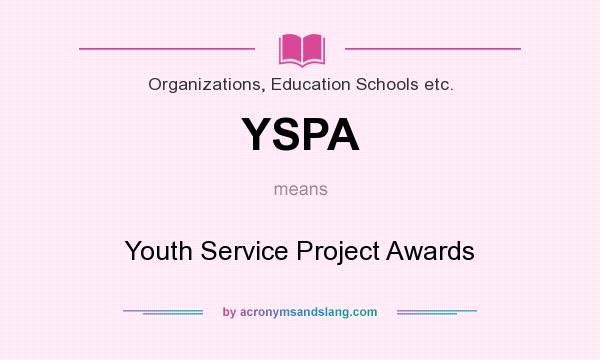 What does YSPA mean? It stands for Youth Service Project Awards