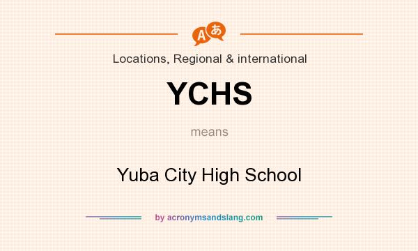 What does YCHS mean? It stands for Yuba City High School