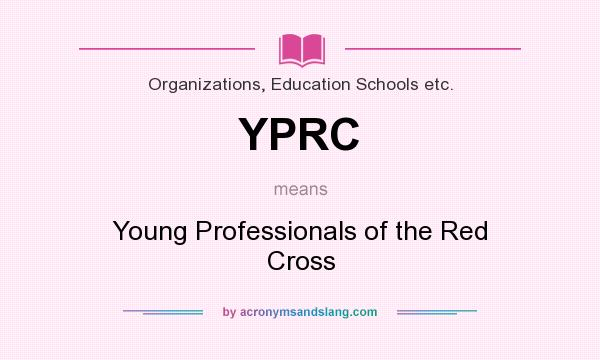 What does YPRC mean? It stands for Young Professionals of the Red Cross