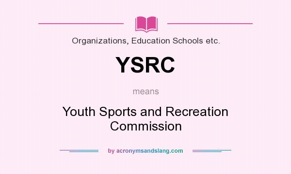 What does YSRC mean? It stands for Youth Sports and Recreation Commission