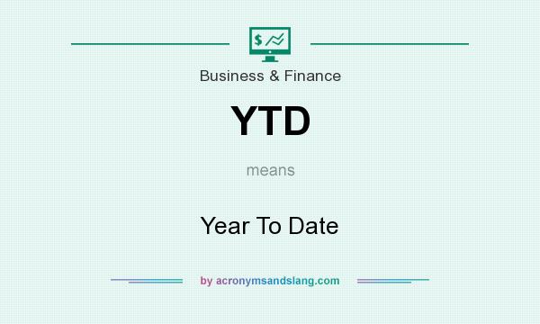 What does YTD mean? It stands for Year To Date