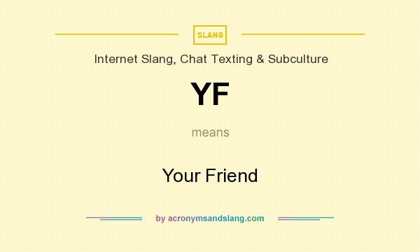 What does YF mean? It stands for Your Friend