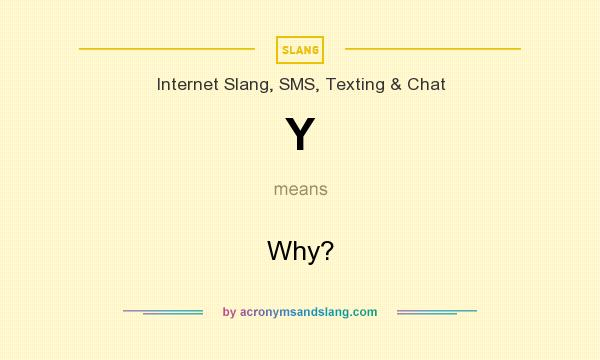 What does Y mean? It stands for Why?