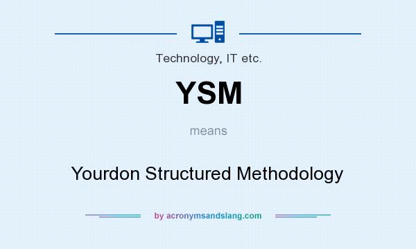What does YSM mean? It stands for Yourdon Structured Methodology