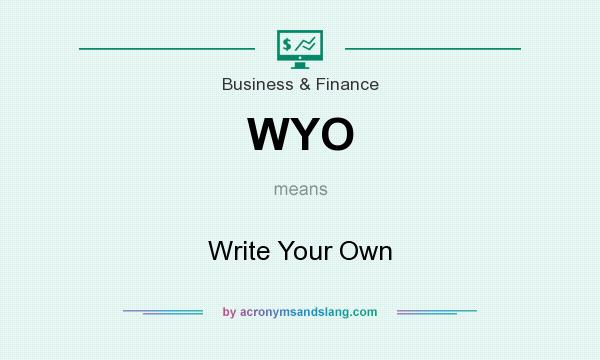 What does WYO mean? It stands for Write Your Own