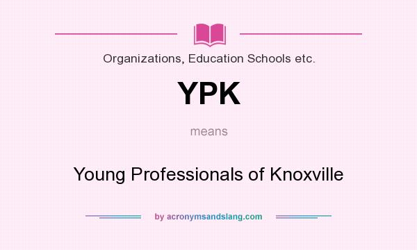What does YPK mean? It stands for Young Professionals of Knoxville