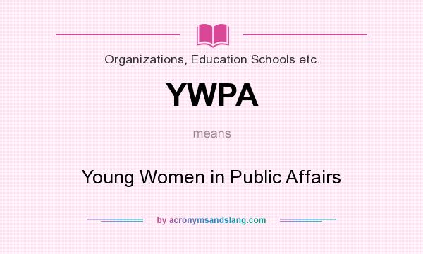 What does YWPA mean? It stands for Young Women in Public Affairs