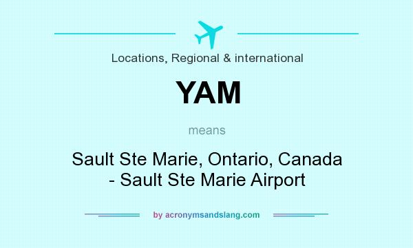 What does YAM mean? It stands for Sault Ste Marie, Ontario, Canada - Sault Ste Marie Airport