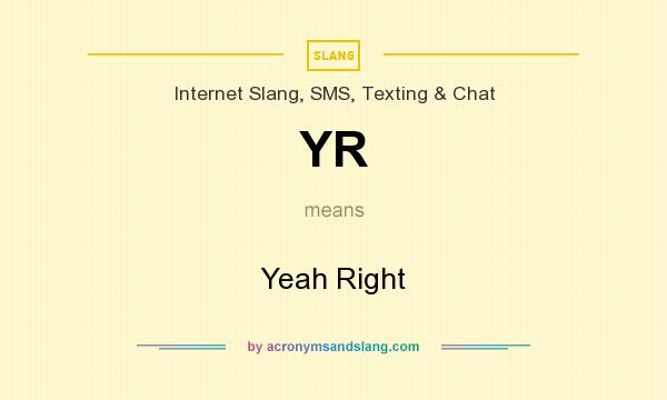 What does YR mean? It stands for Yeah Right
