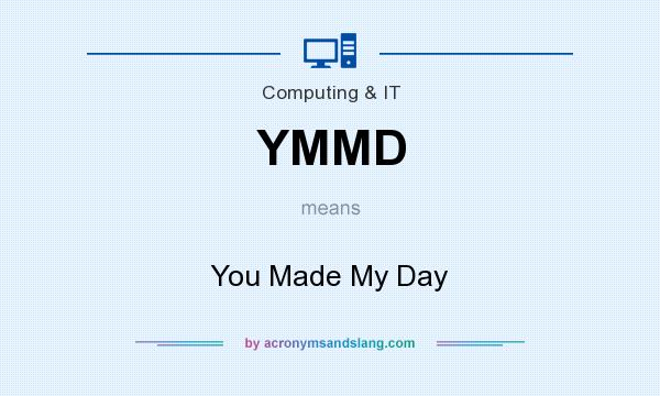 What does YMMD mean? It stands for You Made My Day