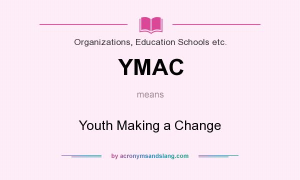 What does YMAC mean? It stands for Youth Making a Change