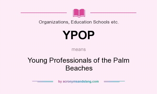 What does YPOP mean? It stands for Young Professionals of the Palm Beaches