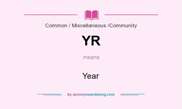 What does YR mean? It stands for Year