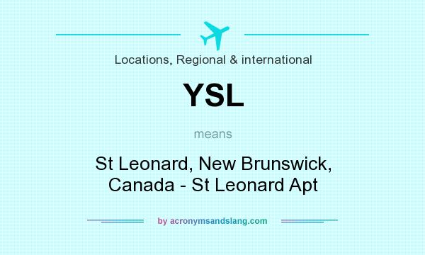 What does YSL mean? It stands for St Leonard, New Brunswick, Canada - St Leonard Apt