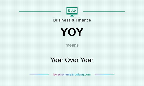 What does YOY mean? It stands for Year Over Year