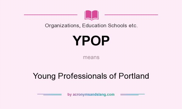 What does YPOP mean? It stands for Young Professionals of Portland