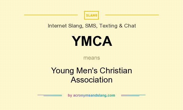 What does YMCA mean? It stands for Young Men`s Christian Association