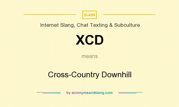 What does XCD mean? It stands for Cross-Country Downhill