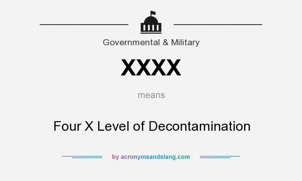 What does XXXX mean? It stands for Four X Level of Decontamination