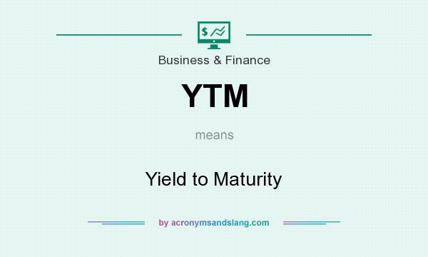 What does YTM mean? It stands for Yield to Maturity
