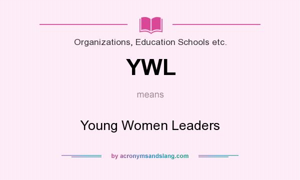 What does YWL mean? It stands for Young Women Leaders